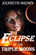 Eclipse of the Triple Moons - A Sci-Fi Fantasy Action Adventure by Kenneth Brown