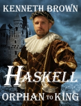 Haskell - Orphan to King - A Young Adult, Fantasy, Action-Adventure Novel by Kenneth Brown. Prequel to the Mountain King Series